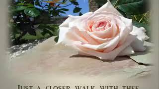 Just a closer walk witj thee