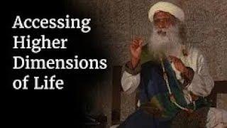 Accessing Higher Dimensions of Life   Sadhguru