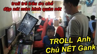Troll Cúp Cầu Dao Quán NÉT Trẻ Trâu Ức Chế Đập Bể Màn Hình Bị Anh Chủ Quán Nét GANK Bầm Mắt   TQ97