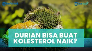 Apa Benar Durian dan Santan Dapat Mengakibatkan Kolesterol Naik? Inilah Faktanya