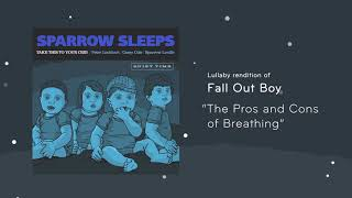 "Sparrow Sleeps - Fall Out Boy ""The Pros and Cons of Breathing"" Lullaby"