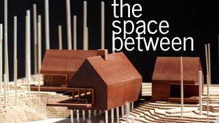The Space Between - Grouped Structures (An Architectural Essay)