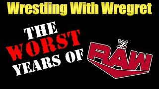 The Worst Years of Monday Night Raw | Wrestling With Wregret