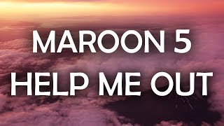 Maroon 5, Julia Michaels - Help Me Out (Lyrics / Lyric Video)