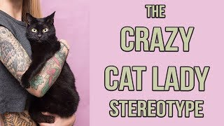 How The Crazy Cat Lady Stereotype Hurts Cats (and People.)