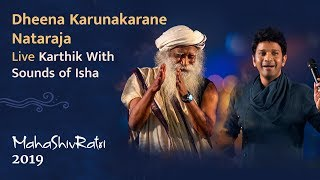 Dheena Karunakarane Nataraja | Karthik with Sounds of Isha | Live at Mahashivratri 2019