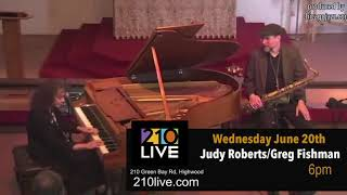 Judy Roberts and Greg Fishman back at 210 Live on Wed June 20th!