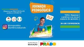 Jornada Pedagógica - 2021 | PRADO-BA | Repensar a prática e os novos espaços de aprender.