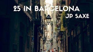 JP Saxe   25 In Barcelona (Lyrics)