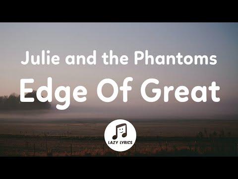 Julie and the Phantoms - Edge Of Great (Lyrics) From Julie and the Phantoms Season 1