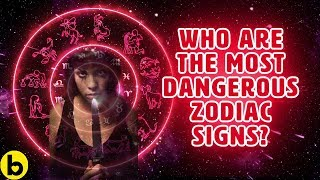 Who Are the Most Dangerous Zodiac Signs?