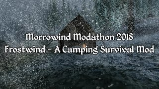 Morrowind Modathon 2018 - Frostwind - A Camping Survival Mod