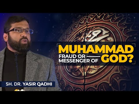 Muhammad: Fraud or Messenger of God? - Sh. Dr. Yasir Qadhi