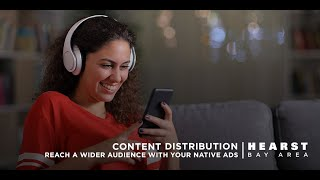 Content Distribution: How to Reach a Wider Audience with Your Native Ads | Hearst Bay Area