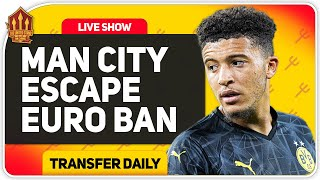 CITY Escape Ban! Sancho Bid Incoming? Man Utd Transfer News