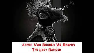 Armin Van Buuren Vs Shapov  - The Last Dancer  ( Heert Joon & La Buche remix )