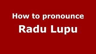 How to pronounce Radu Lupu (Romanian/Romania)  - PronounceNames.com