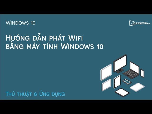 Hướng dẫn phát Wifi bằng máy tính Windows 10