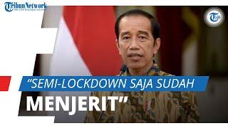 Ungkap Alasan Tak Bisa Lockdown, Jokowi: Semi-Lockdown (PPKM) Saja Rakyat Sudah Menjerit