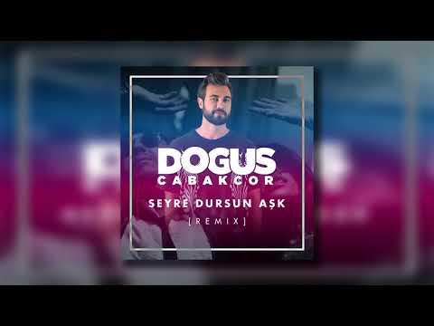 Doğuş Çabakcor - Seyre Dursun Aşk (Remix) klip izle