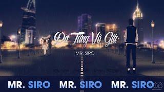Đã Từng Vô Giá - Mr. Siro