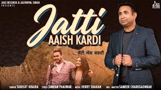 Jatti Aaish Kardi | (Full HD) | Sukhjit Khaira | New Punjabi Songs 2020 | Jass Records