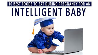 10 Best Foods to Eat During Pregnancy for an Intelligent Baby