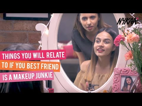 Things You Will Relate To If Your Bestfriend Is A Makeup Junkie Ft. Komal Pandey | Nykaa
