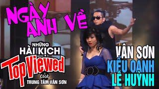 VÂN SƠN 46 Praha  Hài Kịch | NGÀY ANH VỀ | Vân Sơn- Lê Huỳnh-  Kiều Oanh