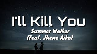 Summer Walker - I'll Kill You (Feat. Jhene Aiko) (Lyrics)