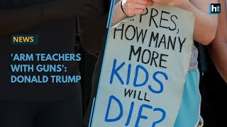 Trump calls for the arming of teachers after Florida school shooting