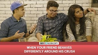 FilterCopy | When Your Friend Behaves Differently Around His Crush | ft. Jordindian, Nayana Shyam