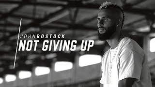 John Bostock   Not Giving Up