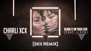 Charli XCX (feat. Lizzo)  Blame It On Your Love (SKII Remix)