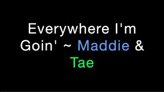 Everywhere I'm Goin' ~ Maddie & Tae Lyrics