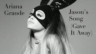 Ariana Grande - Jason's Song (Gave It Away) (Lyrics)
