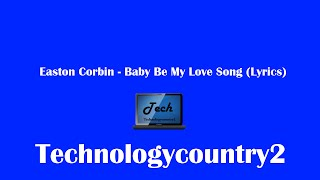 Easton Corbin - Baby Be My Love Song (Lyrics)
