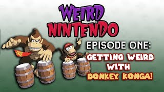 Weird Nintendo - Episode 1 - Getting Weird with Donkey Konga!