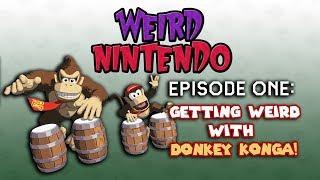 Weird Nintendo - Episode 1 - Getting Weird with Donkey Konga!