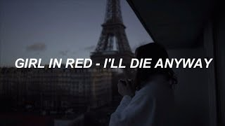Girl In Red   I'll Die Anyway (lyrics)