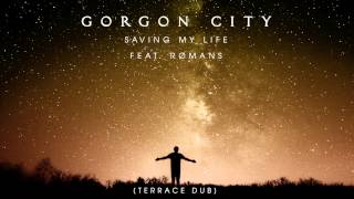 Gorgon City - Saving My Life (Terrace Dub)