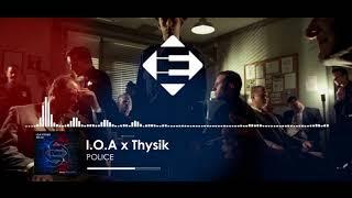 I.O.A x Thysik - Police (Original Mix)