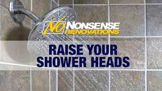 Raise your shower heads!