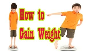 वज़न बढ़ाने के 6 उपाय, Quick 3 Kg WEIGHT GAIN in 7 Days, 6 Ways For Weight Gain