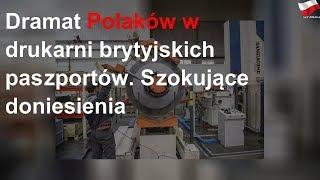 Dramat Polaków w drukarni brytyjskich paszportów. Szokujące doniesienia