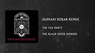 The Tea Party   Black River (Human Kebab Remix)