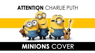 minions singing 'attention - charlie puth' | minions cover charlie puth- attention |