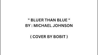 Bluer Than Blue  (with lyrics) - Michael Johnson  ( Cover by Bobit )