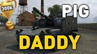 World of Tanks || PIG DADDY - 300k