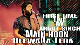 Main hoon Deewana Tera | First time Live by Arijit Singh